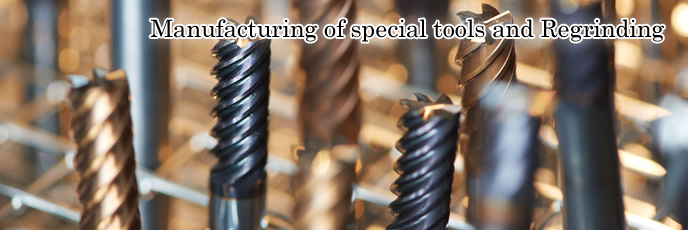 Manufacturing of special tools and Regrinding